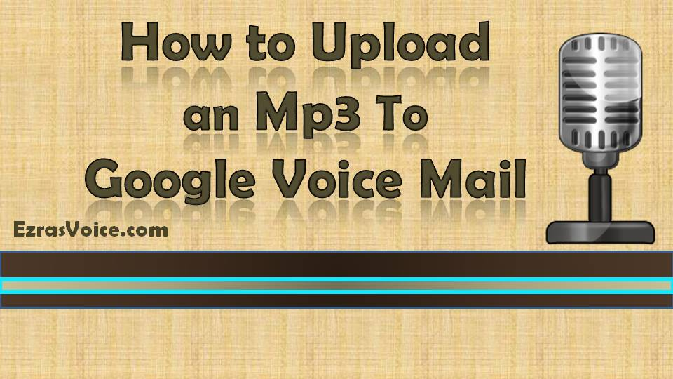 How to use an mp3 on google voice ezras voice view larger image m4hsunfo